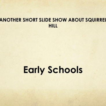 Another Slide Show about Squirrel Hill - Early Schools.001